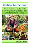 Vertical Gardening: What You Need to Know to Grow Organic Vegetables and Fruits For Your Family