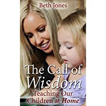 The Call of Wisdom: Teaching Our Children at Home