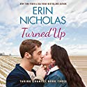 Turned Up: Taking Chances, Book 3 Audiobook by Erin Nicholas Narrated by Kate Rudd