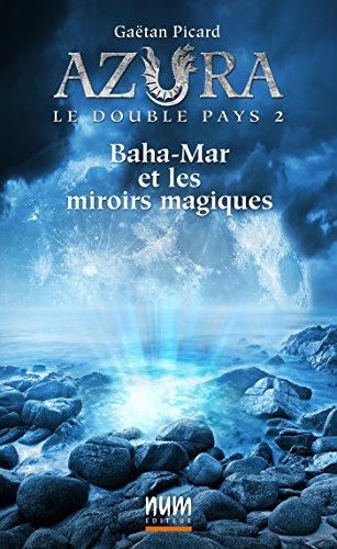 Baha-Mar et les miroirs magiques (Azura le double pays t. 2) (French Edition)