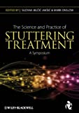 The Science and Practice of Stuttering Treatment : A Symposium, Jaksic, Suzana Jelcic and Onslow, Mark, 0470671580