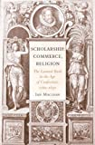 Scholarship, Commerce, Religion: The Learned Book in the Age of Confessions, 1560-1630, Ian Maclean, 0674062086