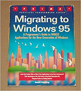 Migrating to Windows 95/a Programmer's Guide to Win32 Applications