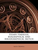 Henry Harrisse; Biographical and Bibliographical Sketch, Adolf Growell, 1177662051