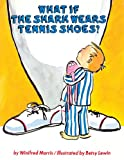 What If the Shark Wears Tennis Shoes?, Richard Morris and Winifred Morris, 1416967265