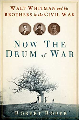 Book Now the Drum of War: Walt Whitman and His Brothers in the Civil War