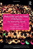 img - for Materiality and the Study of Religion: The Stuff of the Sacred (Theology and Religion in Interdisciplinary Perspective Series in Association with the BSA Sociology of Religion Study Group) book / textbook / text book