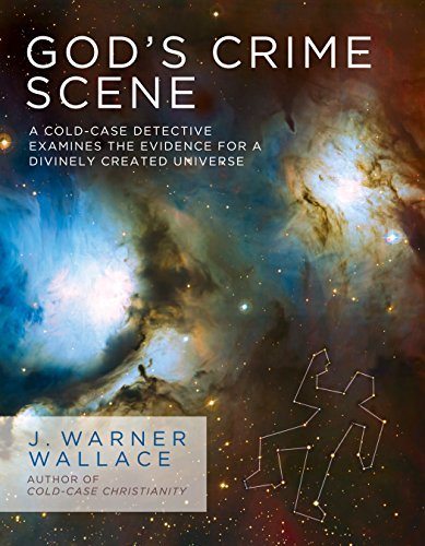 God's Crime Scene: A Cold-Case Detective Examines the Evidence for a Divinely Created Universe cover