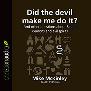Did the Devil Make Me Do It? And Other Questions About Satan, Demons and Evil Spirits Audiobook