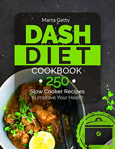 Dash Diet Cookbook: 250 Slow Cooker Recipes to Improve Your Health by Marta Getty