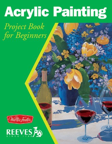 Acrylic Painting: Project book for beginners (WF /Reeves Getting Started)