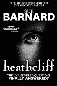 Heathcliff: The Unanswered Questions Finally Answered? by [Barnard, Sue]