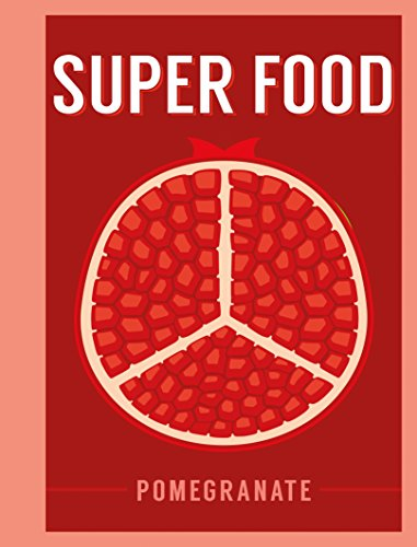 Superfood: Pomegranate (Superfoods) by Bloomsbury Publishing