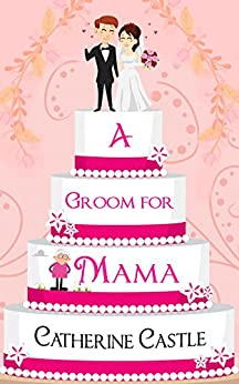 A Groom For Mama by [Castle, Catherine]