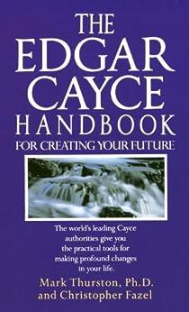 Edgar Cayce Handbook for Creating Your Future by [Thurston Phd, Mark, Fazel, Christopher]