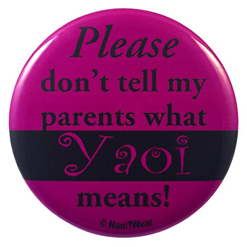 NaniWear Yaoi Anime Geek 2.25 Inch Geek Button Don't Tell My Parents What Yaoi Means (Best Shounen Ai Anime)