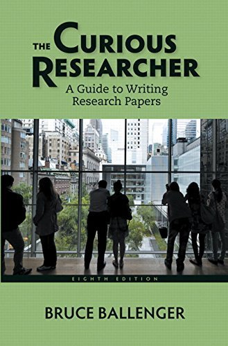 The Curious Researcher: A Guide to Writing Research Papers (8th Edition) by Bruce Ballenger (2014-07-18)