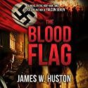 The Blood Flag Audiobook by James W. Huston Narrated by Peter Ganim