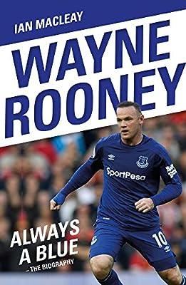 a8fa07c7f Wayne Rooney  Always a Blue  Amazon.co.uk  Ian Macleay ...