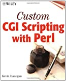 Custom CGI Scripting with Perl, Kevin Hanegan, 0471395978
