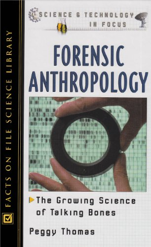 Forensic Anthropology: The Growing Science of Talking Bones (Science and Technology in Focus)
