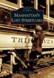 Manhattan's Lost Streetcars (NY)  (Images of Rail)
