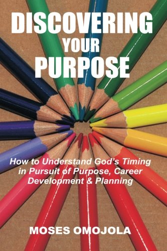 Discovering Your Purpose: How to Understand God's Timing in Pursuit of Purpose, Career Development & Planning ebook