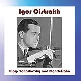 Igor Oistrakh Plays Tchaikovsky and Mendelssohn