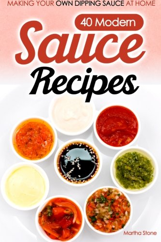 Download 40 modern sauce recipes making your own dipping sauce at download 40 modern sauce recipes making your own dipping sauce at home book pdf audio idx5xymp2 forumfinder Gallery