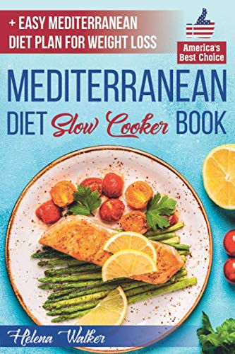 Mediterranean Diet Slow Cooker Book: Crock Pot Diet Cookbook with the Best Mediterranean Recipes for Beginners. (+ Healthy and Easy 7-Days Mediterranean Diet Plan for Weight Loss) (Best Mediterranean Diet Cookbook Recipes)