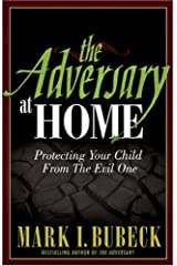 The Adversary at Home: Protecting Your Child From The Evil One Paperback