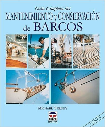 Michael Verney - Guía Completa Del Mantenimiento Y Conservación De Barcos (nautica (tutor))