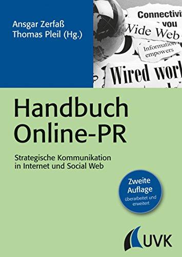 Handbuch Online-PR: Strategische Kommunikation in Internet und Social Web (PR Praxis, Bd. 7)