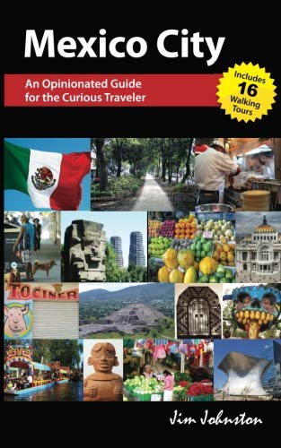 Mexico CIty: An Opinionated Guide for the Curious Traveler by Johnston Jim