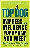 Top Dog - Impress and Influence Everyone You Meet