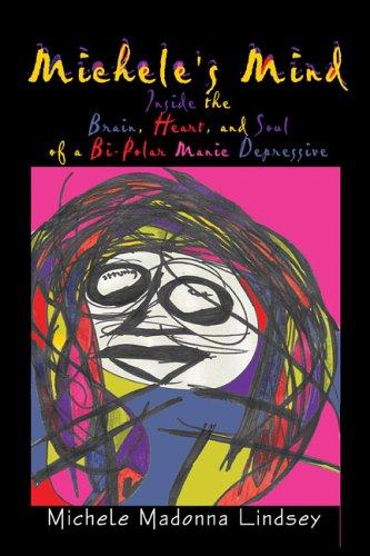 Michele's Mind: Inside the Brain, Heart, and Soul of a Bi-Polar Manic Depressive