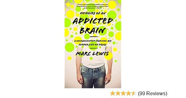 Memoirs of an Addicted Brain: A Neuroscientist Examines his