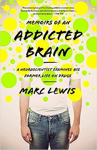 Memoirs of an Addicted Brain: A Neuroscientist Examines his Former