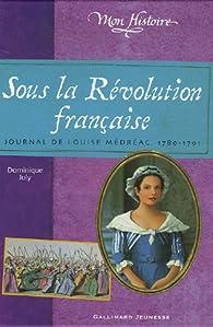 Sous la Révolution française : Journal de Louise Médréac (1789-1791) par Dominique Joly