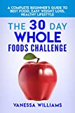 #6: The 30 Day Whole Foods Challenge: A Complete Beginner's Guide to Best Food, Easy Weight Loss, Healthy Lifestyle