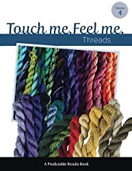 Touch Me, Feel Me: Needlepoint Threads (Predictable Results) (Volume 4)