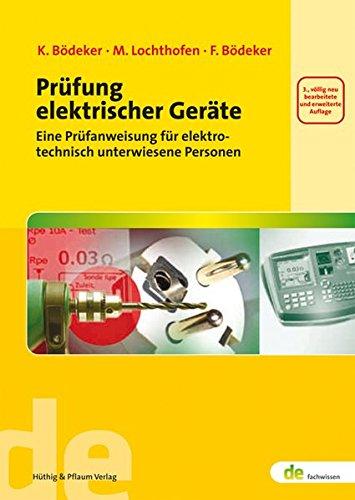 Prüfung elektrischer Geräte. Eine Prüfanweisung für elektrotechnisch unterwiesene Personen (de-Fachwissen)