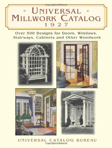 Universal Millwork Catalog, 1927: Over 500 Designs for Doors, Windows, Stairways, Cabinets and Other Woodwork (Dover Architecture) from Dover Publications