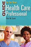 Guide for the New Health Care Professional, Ronald W. Scott, 0763743518