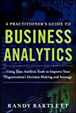 img - for A PRACTITIONER'S GUIDE TO BUSINESS ANALYTICS: Using Data Analysis Tools to Improve Your Organization s Decision Making and Strategy book / textbook / text book