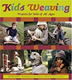 : Kids Weaving : Projects for Kids of All Ages
