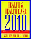 Health and Health Care 2010: The Forecast, The Challenge