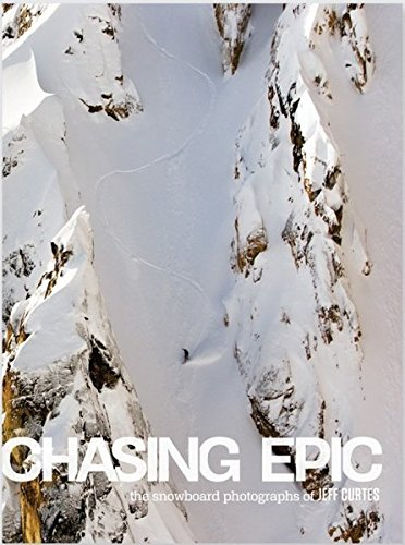 Read Online Chasing Epic: The Snowboard Photographs of Jeff Curtes ebook
