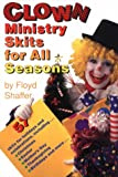Clown Ministry Skits for All Seasons, Floyd Shaffer, 1559450533