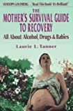 The Mother's Survival Guide to Recovery, Laurie Tanner, 1572240490